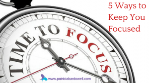 Focus, Focus, Focus! 5 Ways to Keep You Focused