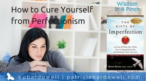 "How to Cure Yourself From Perfectionism (""Gifts of Imperfect"" by Brene Brown)"