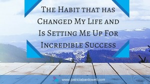 The Habit that has Changed My Life and Is Setting Me Up For Incredible Success