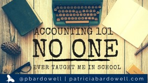 Accounting 101 That No One Ever Taught Me In School