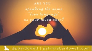 "Are you speaking the same ""Love Language"" as your Loved Ones?"