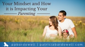 Your Mindset and How It is Impacting Your Parenting