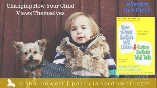 "Changing how Your Child Views Themselves & Freeing Them From their Labels (""How To Talk So Kids Will Listen & Listen So Kids Will Talk"")"